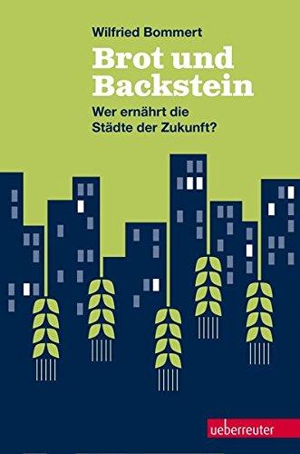 Brot und Backstein: Wer ernährt die Städte der Zukunft?
