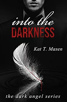 Into the Darkness (The Dark Angel Series Book 1) by [Masen, Kat T.]