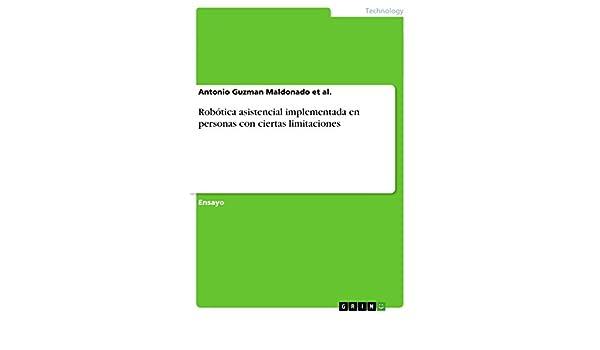 Amazon.com: Robótica asistencial implementada en personas con ciertas limitaciones (Spanish Edition) eBook: Antonio Guzman Maldonado et al.: Kindle Store