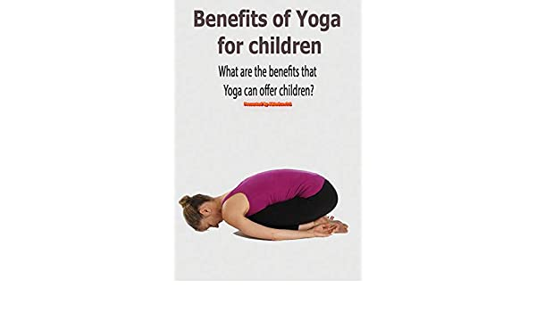 Benefits of Yoga for children: What are the benefits that ...