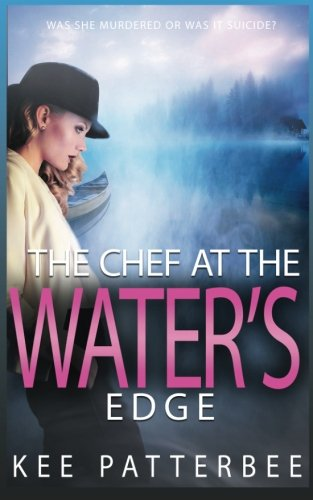 The Chef at the Water's Edge: A Hannah Starvling Twilight Cozy Murder Mystery Novel (Book) (Volume 1)