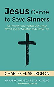 Jesus Came to Save Sinners: An Earnest Conversation with Those Who Long for Salvation and Eternal Life (Englis