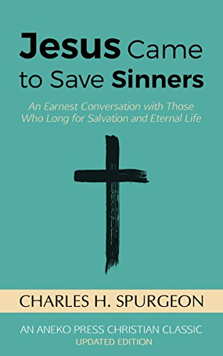 Jesus Came to Save Sinners: An Earnest Conversation with Those Who Long for Salvation and Eternal Life by [Spurgeon, Charles H.]