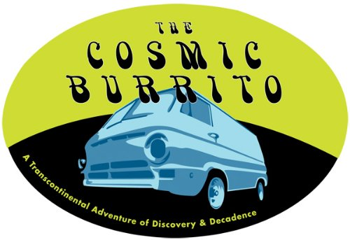 The Cosmic Burrito: A Transcontinental Adventure of Discovery & Decadence