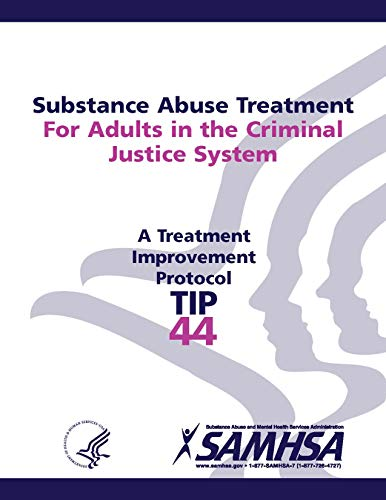 - Substance Abuse Treatment for Adults in the Criminal Justice System. A Treatment Improvement Protocol sma 13-4056 TIP 44 2013 [Black and White Loose Leaf Edition 2018 Printing.]