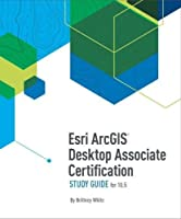 Esri ArcGIS Desktop Associate Certification Study Guide, 2nd Edition Front Cover