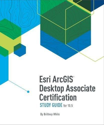 Esri ArcGIS Desktop Associate Certification Study Guide by Esri Press
