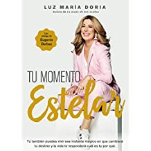 Tu momento estelar: Tú tambien puedes vivir ese instante mágico que cambiará tu destino y la vida te responderá cuál es tu por qué. (Spanish Edition)