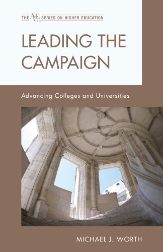Download Leading the Campaign: Advancing Colleges and Universities (The American Council on Education Series on Higher Education) Pdf