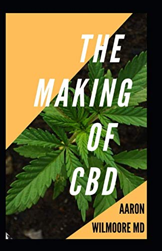 THE MAKING OF CBD: All You Need To Know About the Making of CBD
