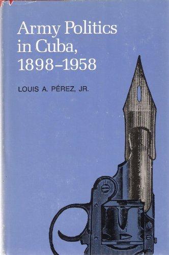 Army politics in Cuba, 1898-1958 (Pitt Latin American series)