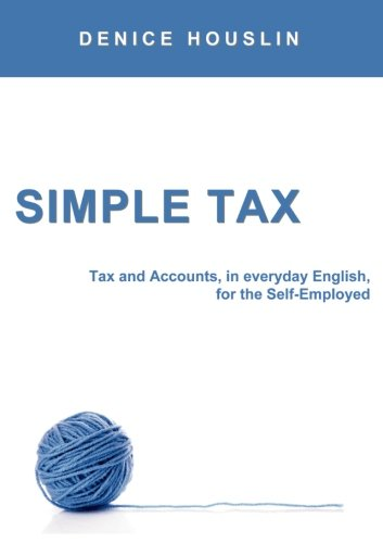 Simple Tax  Tax And Accounts  In Everyday English  For The Self Employed  2017 Edition