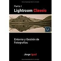 Lightroom Classic PARTE I: Entorno y gestión
