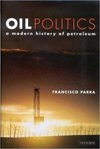 Book Oil Politics: A Modern History of Petroleum by Francisco Parra (2010-01-05)