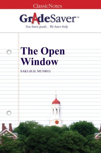 GradeSaver (TM) ClassicNotes: The Open Window