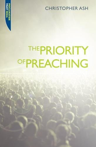 The Priority of Preaching (Proclamation Trust)