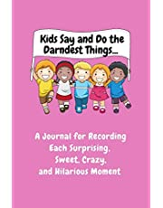 Kids Say and Do the Darndest Things (Pink Cover): A Journal for Recording Each Sweet, Silly, Crazy and Hilarious Moment