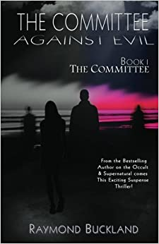 Book The Committee Against Evil Book I: The Committee: The Committee by Raymond Buckland (2012-04-27)