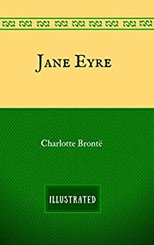 Jane Eyre: By Charlotte Brontë - Illustrated by [Charlotte Brontë]