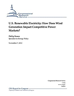 U.S. Renewable Electricity: How Does Wind Generation Impact Competitive Power Markets?