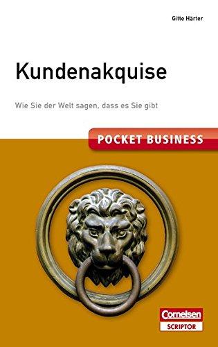 Pocket Business. Kundenakquise: Wie Sie der Welt sagen, dass es Sie gibt (Cornelsen Scriptor - Pocket Business)