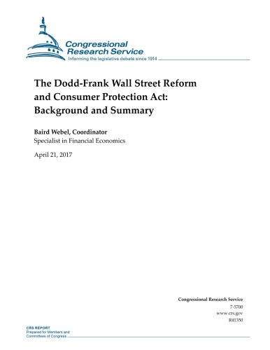 The Dodd-Frank Wall Street Reform and Consumer Protection Act: Background ans Summary