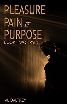 Pleasure, Pain or Purpose: Book Two: Pain by [Daltrey, Al]