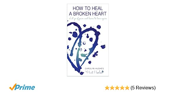 how to heal the pain of a broken heart