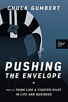 Pushing The Envelope: How to Think Like a Fighter Pilot in Life and Business by [Gumbert, Chuck]