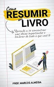 Como Resumir um Livro: Aprenda a se concentrar nas ideias importantes e lembrar de tudo o que você lê