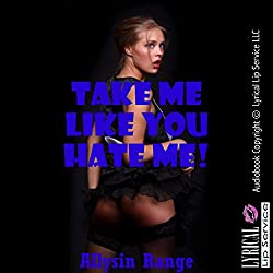 Take Me like You Hate Me: A Rough Bondage Erotica Story