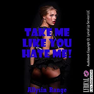 Take Me like You Hate Me: A Rough Bondage Erotica Story Audiobook