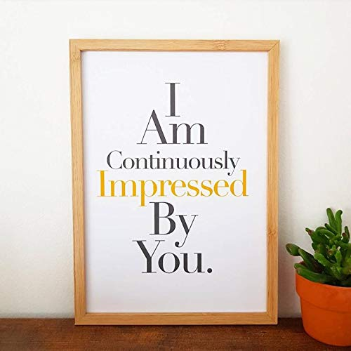 I Am Continuously Impressed By You- Schitts Creek inspired Print- home decor poster A4 /& A5 inspiration picture