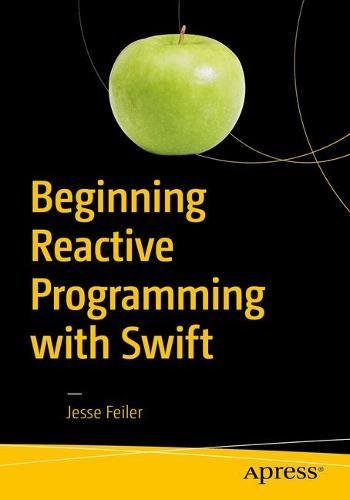 Beginning Reactive Programming with Swift: Using RxSwift, Amazon Web Services, and JSON with iOS and macOS