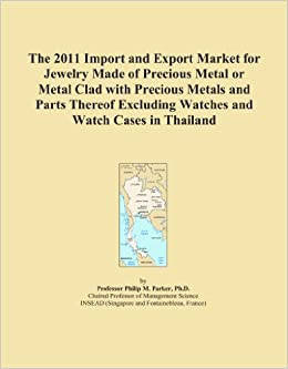 The 2011 Import and Export Market for Jewelry Made of Precious Metal or Metal Clad with Precious Metals and Parts Thereof Excluding Watches and Watch Cases in Thailand