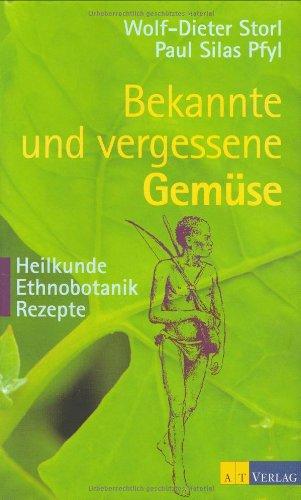 Bekannte und vergessene Gemüse: Heilkunde - Ethnobotanik - Rezepte. 50 Gartengemüse werden in einer Verbindung von Gartenbuch, Ethnobotanik, ... ... medizinischen Gesichtspunkten porträtiert