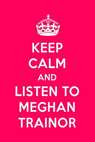 Keep Calm And Listen To Meghan Trainor: Meghan Trainor Designer Notebook