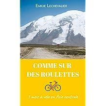 Comme Sur Des Roulettes: Récit de voyage à vélo en Asie centrale & Manuel pour cyclo-campeur / Découvrir le cyclotourisme (French Edition)