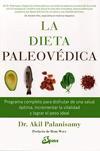 La dieta paleovédica. Programa completo para disfrutar de una salud óptima, incrementar la vitalidad y logar el peso ideal (Nutrición y salud) por Dr. Akil Palanisamy,Segura Alcalde, Ainhoa