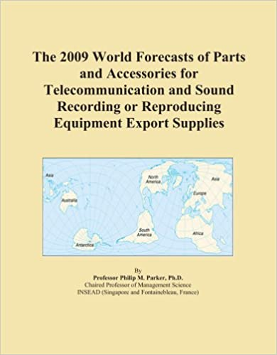 Book The 2009 World Forecasts of Parts and Accessories for Telecommunication and Sound Recording or Reproducing Equipment Export Supplies
