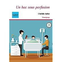 Un bac sous perfusion (Récit, témoignage) (French Edition)
