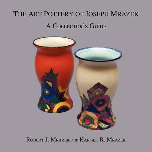 The Art Pottery of Joseph Mrazek: A Collector's Guide