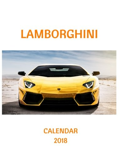 Lamborghini Calendar 2018: 2018 Monthly Calendar with USA Holidays, 24 Lamborghini Cars, 24 Full Color Photos, 8 x 10 in, 16K size (2018 Calendars) (Volume 12)