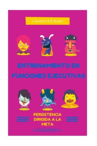 Entrenamiento en Funciones Ejecutivas. Persistencia dirigida a la meta. Cuad 4.: Fichas para trabajar Funciones Ejecutivas. Persistencia dirigida a la meta. Cuaderno 4. (Volume 4) (Spanish Edition)