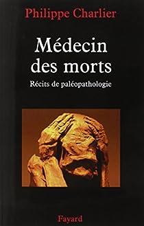 Médecin des morts : Récits de paléopathologie par Charlier