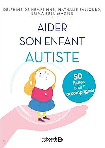 Amazon Fr Aider Son Enfant Autiste 50 Fiches Pour Le