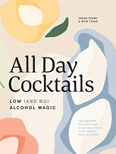 All Day Cocktails: Low (And No) Alcohol Magic by Shaun Byrne, Nick Tesar