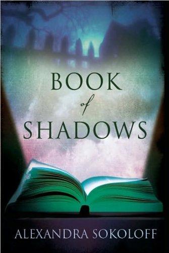 Read Online Alexandra Sokoloff'sBook of Shadows [Hardcover](2010) pdf