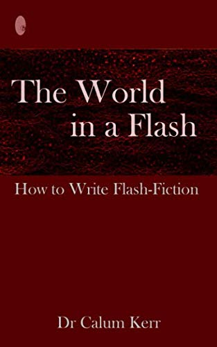 The World in a Flash: How to Write Flash-Fiction (Volume 1)