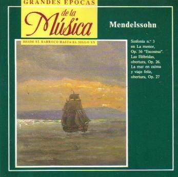 Mendelssohn: Symphony No. 3, Op. 56 / Las Hebridas, Op. 26 / La Mar En Calma y Viaje Feliz, Obertura, Op. 27 (Grandes Epocas de la Musica Desede El Barroco Hasta El Siglo XX)